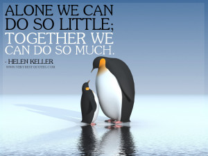 team work quotes, ALONE WE CAN DO SO LITTLE; TOGETHER WE CAN DO SO ...