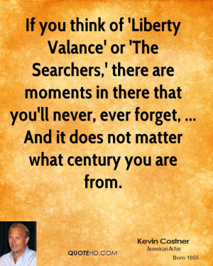 If you think of 'Liberty Valance' or 'The Searchers,' there are ...