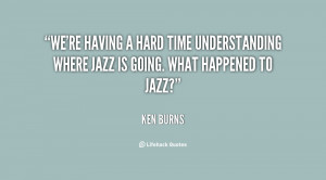 quote-Ken-Burns-were-having-a-hard-time-understanding-where-151575.png