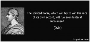The spirited horse, which will try to win the race of its own accord ...
