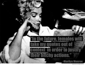 ... -the-future-females-will-take-my-quotes-out-of-context-marilyn-monroe