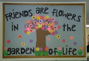Friends Are Flowers in the Garden of Life! - Spring Display