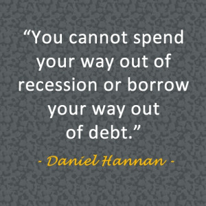 ... way out of recession or borrow your way out of debt.