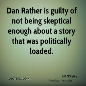 Dan Rather is guilty of not being skeptical enough about a story that ...
