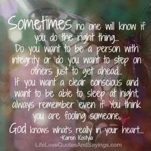 sometimes no one will know if you do the right thing do you want to be ...
