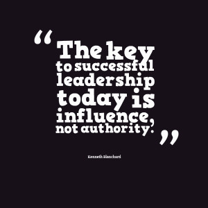 ... -the-key-to-successful-leadership-today-is-influence-not-authority