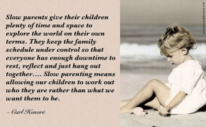 Slow Parents Give Their Children Plenty Of Time And Space To Explore ...