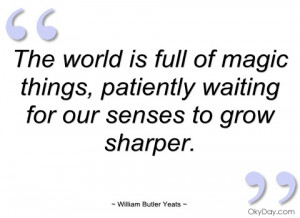 the world is full of magic things patiently waiting for our sense to