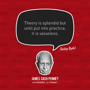 ... until put into practice it is valueless james cash penney b james cash