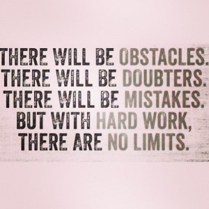 there will be obstacles there will be doubters but with hardwork there ...