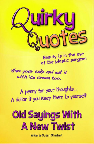 Quirky Quotes – Old Saying with a new twist