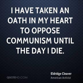 Eldridge Cleaver - I have taken an oath in my heart to oppose ...