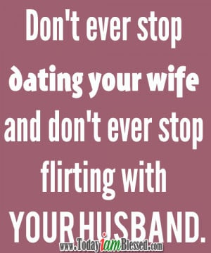 Don't ever stop dating your wife and don't ever stop flirting with ...