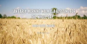 Take early, early morning walks, jogs or runs