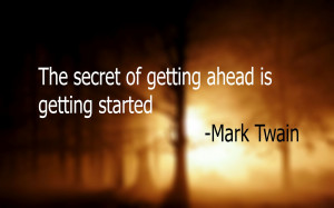 "... Of Getting Ahead Is Getting Started "" - Mark Twain ~ Success Quote"