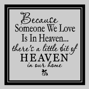 Because Someone We Love Is In Heaven There'd A Little Bit Of Heaven