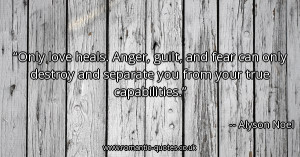only-love-heals-anger-guilt-and-fear-can-only-destroy-and-separate-you ...