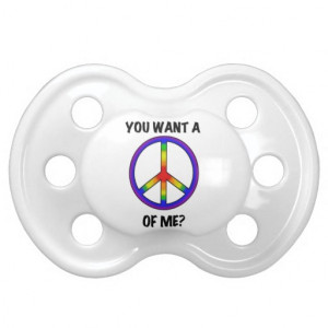 Funny Humor Rainbow Saying Want A Peace of Me sign Pacifier