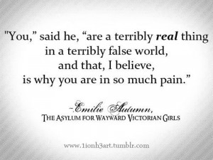 "You"" said he, ""are a terribly real thing in a terribly false world ..."