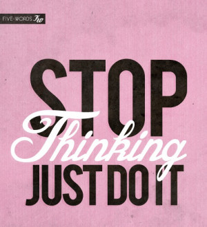quotes stop thinking just do it