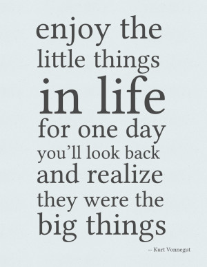 Wisdom Quotes - Enjoy the little things in life for one day you'll ...