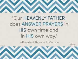Our Heavenly Father answers our prayers.