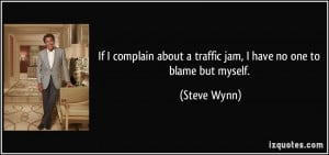 quote-if-i-complain-about-a-traffic-jam-i-have-no-one-to-blame-but ...