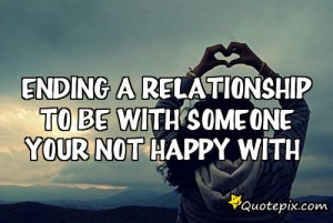 Ending A Relationship To Be With Someone Your Not Happy With