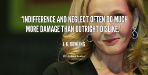 File Name : quote-J.-K.-Rowling-indifference-and-neglect-often-do-much ...