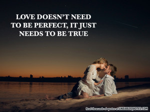 Love Doesn't Need to be Perfect, It Just Needs to be True