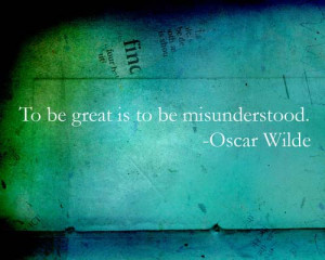To be great is to be misunderstood