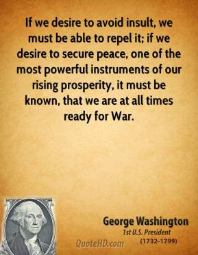 ... be known, that we are at all times ready for War. - George Washington