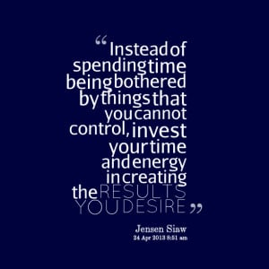 Quotes Picture: instead of spending time being bothered by things that ...