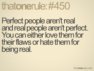 Perfect people aren't real and real people aren't perfect. You can ...