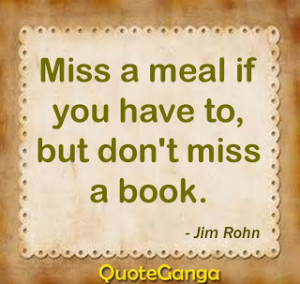Miss a meal if you have to, but don't miss a book by Jim Rohn
