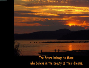 The Future Belongs To Those Who Believes In The Beauty Of Their Dreams