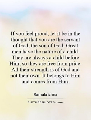 If You Feel Proud, Let It Be In The Thought That You Are The ...