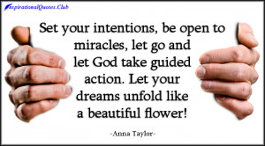 ... God take guided action. Let your dreams unfold like a beautiful flower