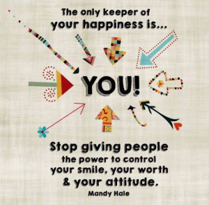 Of Your Happiness Is… You! Stop Giving People The Power To Control ...