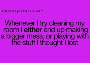 Funny pinterest quotes for fb status - When ever i try cleaing my room