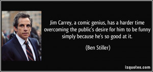 ... for him to be funny simply because he's so good at it. - Ben Stiller