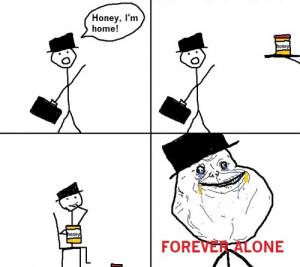 Honey, i'm home – Forever Alone