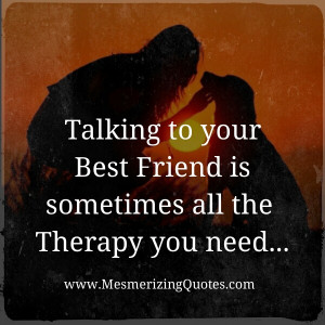 When I talk to my best friends, we laugh so much & always feel better ...