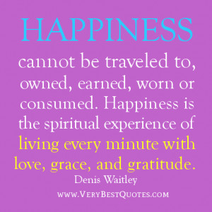 ... experience of living every minute with love, grace, and gratitude