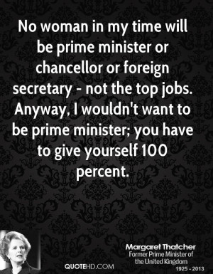 No woman in my time will be prime minister or chancellor or foreign ...