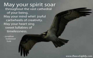 May your spirit soar throughout the vast cathedral of your being.