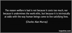 The reason welfare is bad is not because it costs too much, nor ...