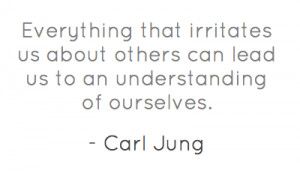everything-that-irritates-us-about-others-can-lead-us-to