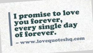 promise to love you forever, every single day of forever.