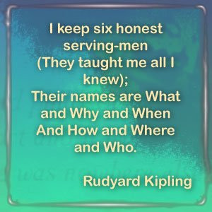 KEEP six honest serving-men(They taught me all I knew);Their names ...